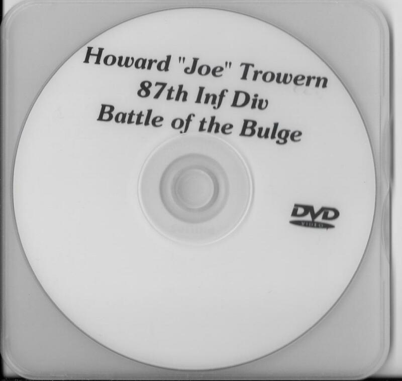 "HOWARD""JOE"" TROWERN 87TH INF DIV. BATTLE OF THE BULGE VETERAN RARE INTERVIEW DVD"