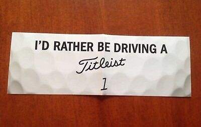 I'D RATHER BE DRIVING A TITLEIST GOLF BUMPER STICKER *BRAND NEW*