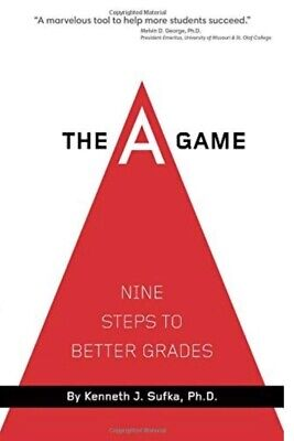 The A Game: Nine Steps To Better Grades by Sufka Ph.D., Kenneth (The A Game Nine Steps To Better Grades)