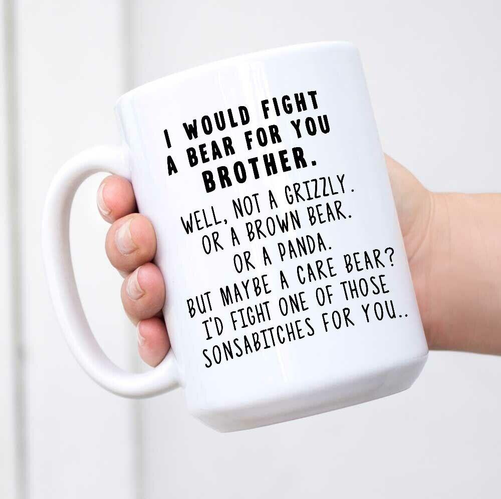 I Would Fight A Bear For You Brother Funny Coffee Mug Gradua