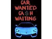 ***Car wanted - Cash waiting ***