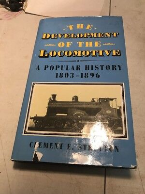 THE DEVELOPMENT OF THE LOCOMOTIVE: A POPULAR HISTORY 1803-1896 - CLEMENT E.