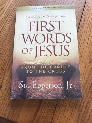 First Words of Jesus : From the Cradle to the Cross by Stu, Jr.