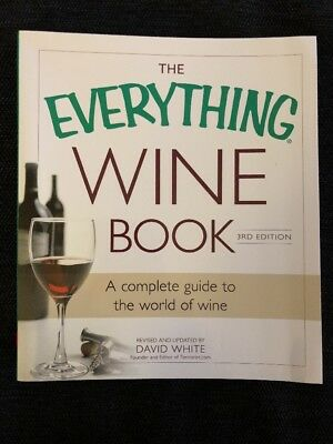 Everything Wine Book - The Everything Wine Book: A Complete Guide to the World of Wine by David White (