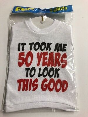 It took me 50 years to look this good mini t shirt Novelty Gag Gift Joke](Good Gag Gifts)