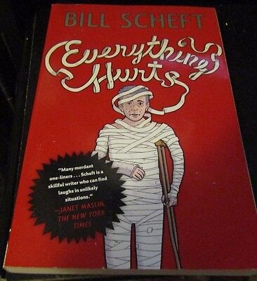 Everything Hurts By Bill Scheft 2009 1ST Simon & Schuster Trade Paperback