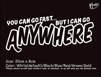 YOU CAN GO FAST BUT I CAN .. Reflective Funny Car Truck Boat Sticker Best