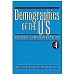 Demographics of the U. S. : Trends and Projections, New Strategist Publications, 1937737004