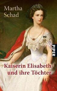 Kaiserin Elisabeth und ihre Töchter von Martha Schad