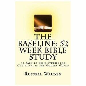The Baseline: 52 Week Bible Study by Russell Walden (2013
