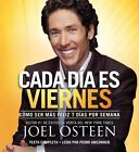 Every Day a Friday : How to Be Happier 7 Days a Week by Joel Osteen (2011, CD, Unabridged) : Joel Osteen (2011)