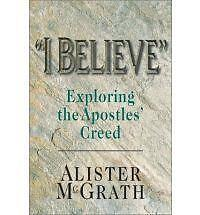 """NEW """"I Believe"""": Exploring the Apostles' Creed by Alister McGrath"""