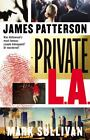 Private L. A. by James Patterson and Mark Sullivan (2014, Hardcover)