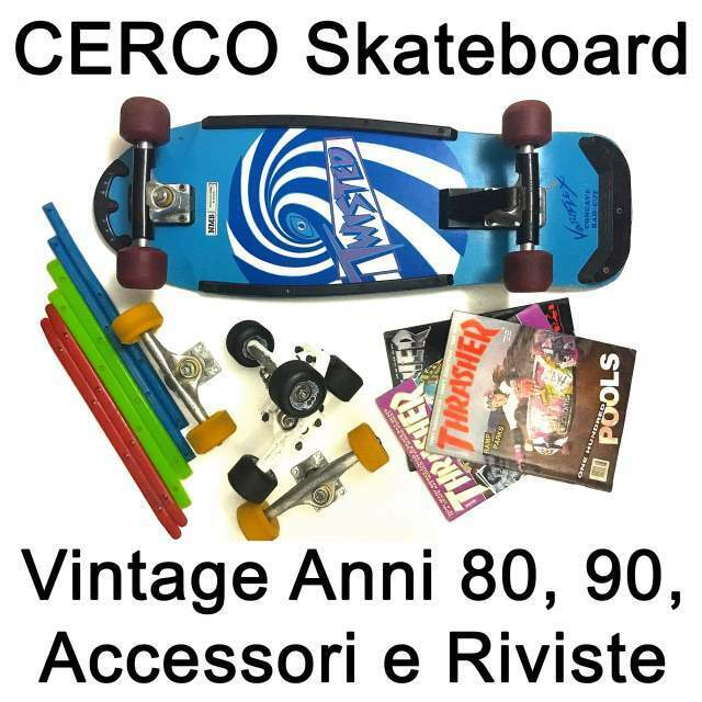 Cerco: Skateboard Anni 80 90 Vintage WANTED