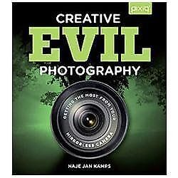 NEW - Creative EVIL Photography: Getting the Most from Your