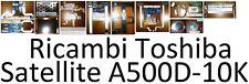 Ricambi per notebook Toshiba Satellite A500 D-10K