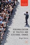 Personalization of Politics and Electoral Change, Garzia, Diego, 1137270225
