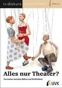 tv diskurs - Alles nur Theater? Fernsehen zwischen Bühne und Wirklichkeit 3/2012