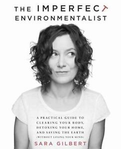 The-Imperfect-Environmentalist-A-Practical-Guide-to-Clearing-Your-Body