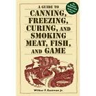 A Guide to Canning, Freezing, Curing and Smoking Meat, Fish and Game by Wilbur F., Jr. Eastman (2002, Paperback) : Wilbur F., Jr. Eas...