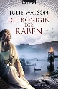 Watson, Julie - Die Königin der Raben: Historischer Roman