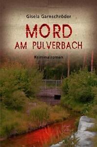 Gisela Garnschröder - Mord am Pulverbach