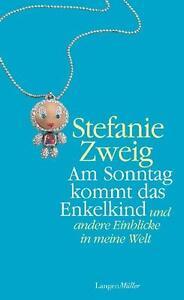 Am Sonntag kommt das Enkelkind und andere Einblicke in meine Welt von Zweig, Ste
