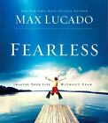 Fearless : Imagine Your Life Without Fear by Max Lucado (2009, CD, Abridged) : Max Lucado (Compact Disc, 2009)