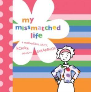 My-MissMatched-Life-A-Marvelous-Zany-Kooky-Fabulous-Scrapbook