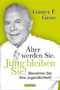 Älter werden Sie. Jung bleiben Sie. von Günter F. Gross (2013, Gebunden)