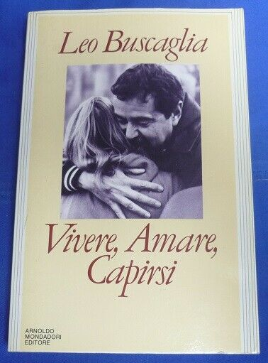 Vivere, amare, capirsi - di Leo Buscaglia