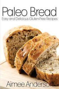 Paleo Bread: Easy and Delicious Gluten-Free Bread Recipes by Aimee ...