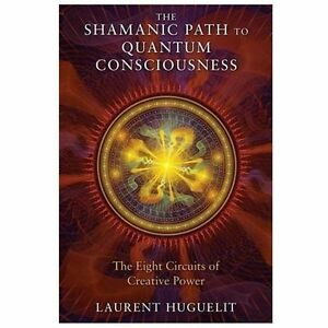 The-Shamanic-Path-to-Quantum-Consciousness-The-Eight-Circuits-of-Creative