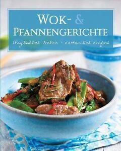 Wok -& Pfannengerichte unglaublich lecker - erstaunlich einfach