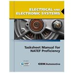 Electrical and Electronic Systems Tasksheet Manual for NATEF Proficiency