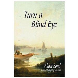 Turn a Blind Eye by Alaric Bond (2013, Paperback)