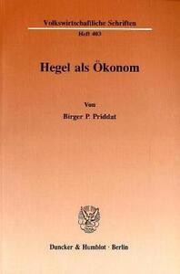 BIRGER P. PRIDDAT - HEGEL ALS ÖKONOM