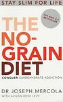 The No-Grain Diet: Conquer Carbohydrate Addiction and Stay Slim for Life, Mercol