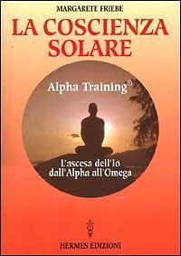 LA-COSCIENZA-SOLARE-ALFA-TRAINING-di-Margarete-Friebe-Libro-Hermes-Edizioni