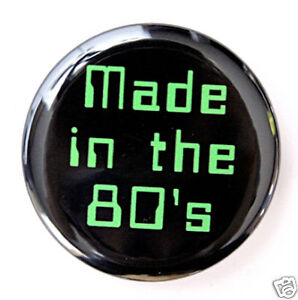 MADE-IN-THE-80S-Novelty-Fun-Button-Pin-Badge-1-5