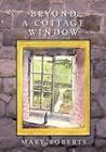 Beyond a Cottage Window by Mary Roberts (Paperback, 2003)