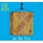 Juan Pablo Torres - Algo Nuevo (Súper-Son/Con Todos los Hierros, 2007)
