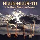 Huun-Huur-Tu - If I'd Been Born an Eagle (1997)