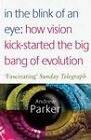 In the Blink of an Eye: How Vision Kick-started the Big Bang of Evolution by Andrew Parker (Paperback, 2004)
