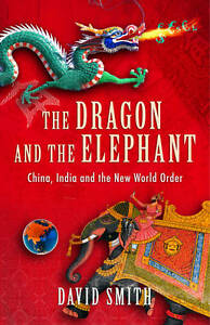 The-Dragon-and-the-Elephant-China-India-and-the-New-World-Order-By-David-Smit