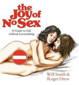 The-Joy-of-No-Sex-A-Guide-to-Life-Without-Lovemaking-Will-Smith-Roger-Drew-N