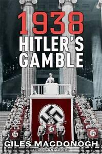 1938-Hitlers-Gamble-Giles-MacDonogh-Good-Book