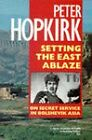 Setting the East Ablaze: Lenin's Dream of an Empire in Asia by Peter Hopkirk (Paperback, 1986)