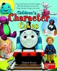 Children's Character Cakes: Featuring Thomas the Tank Engine, Bob the Builder, Fireman Sam, Pingu, Rainbow Magic and More! by Debbie Brown (Hardback, 2009)