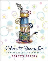 Cakes to Dream On by Colette Peters (2004, Hardcover)